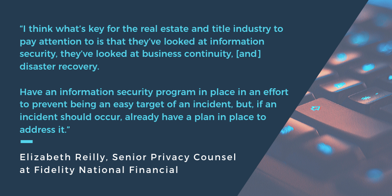 """""""I think what's key for the real estate and title industry to pay attention to is that they've looked at information security, they've looked at business continuity, [and] disaster recovery. If something were to happ (1)"""