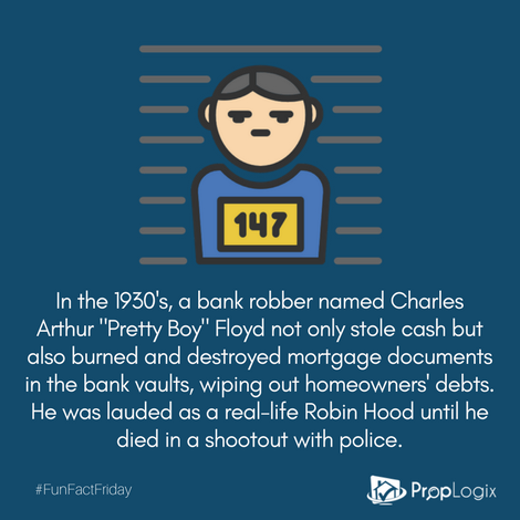 Pretty Boy Floyd was a bank robber that stole cashe and destroyed mortgage documents, wiping out homeowners' debts.