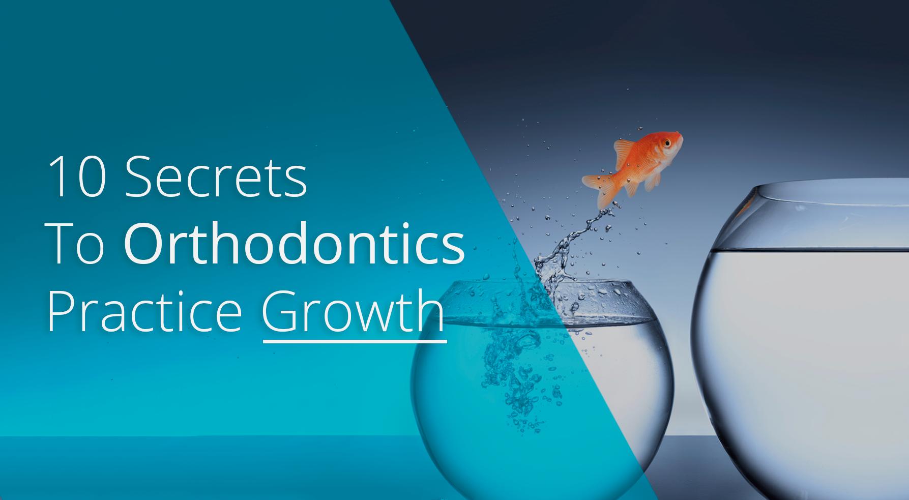 10 Secrets To Orthodontic Practice Growth