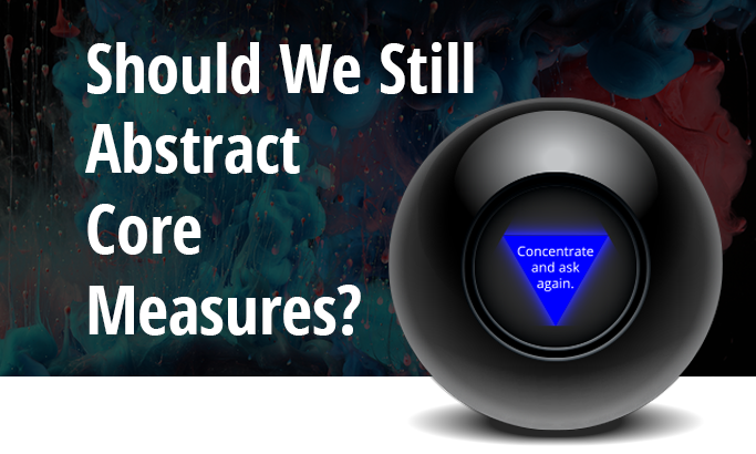 Should We Still Abstract Core Measures?