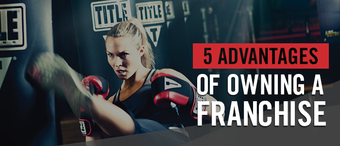The 5 Advantages of Owning a Franchise