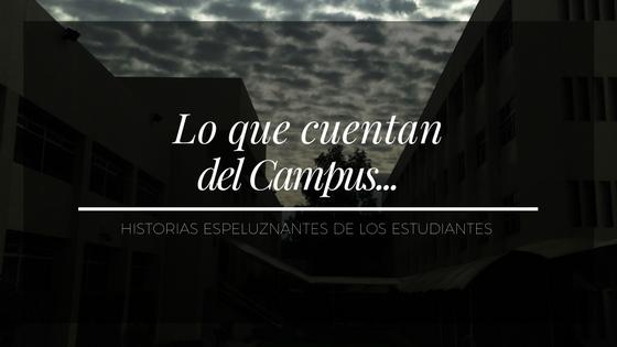 Lo que cuentan del Campus: Historias espeluznantes de los estudiantes