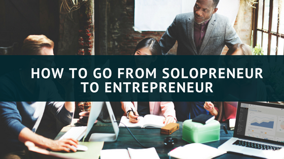 How to go From Solopreneur to Entrepreneur