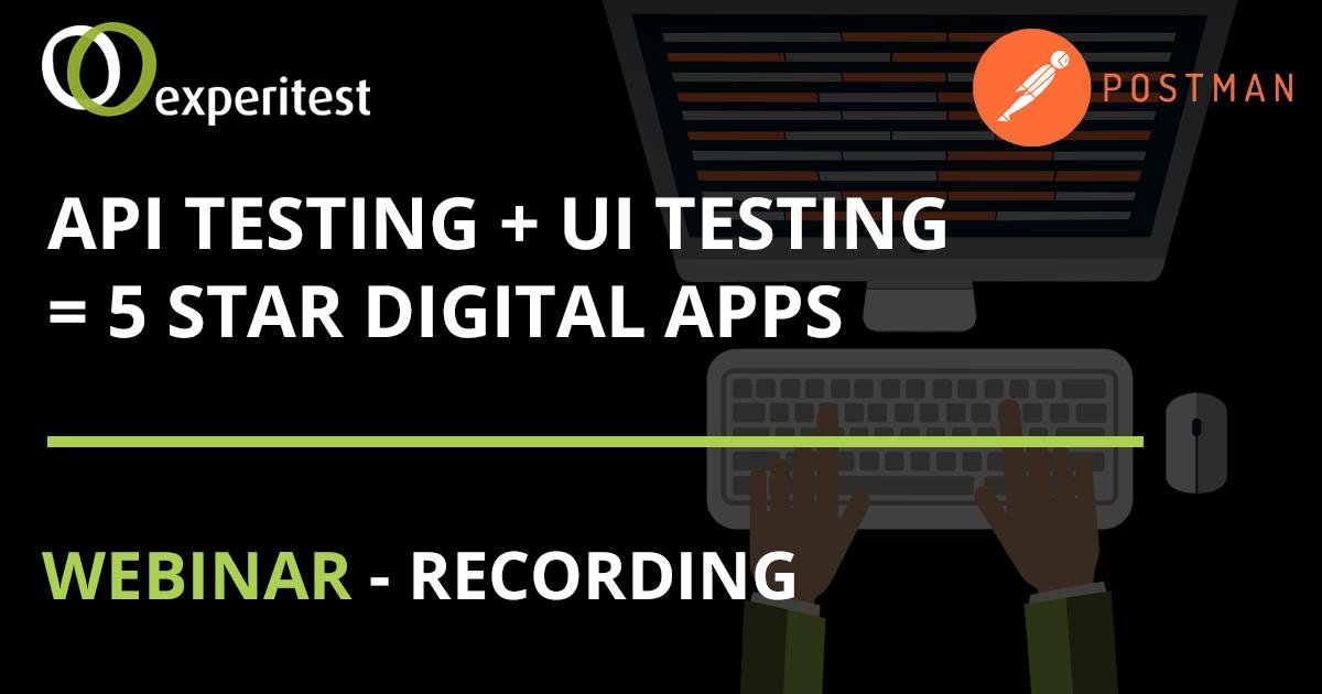 API Testing + UI Testing = 5 Star Digital Apps (Webinar on demand)