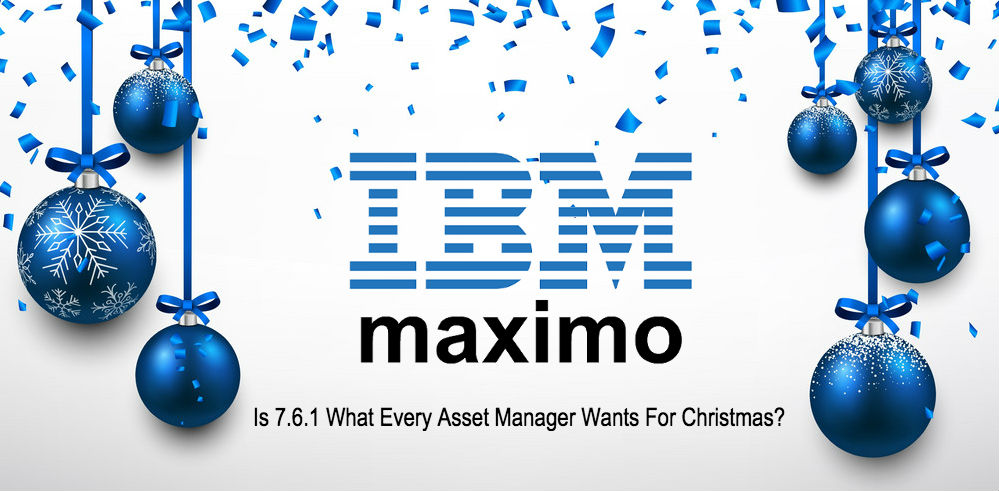 IBM Maximo 7 6 1 What Every Asset Manager Wants For Christmas