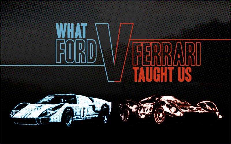 What Ford V Ferrari Taught Us