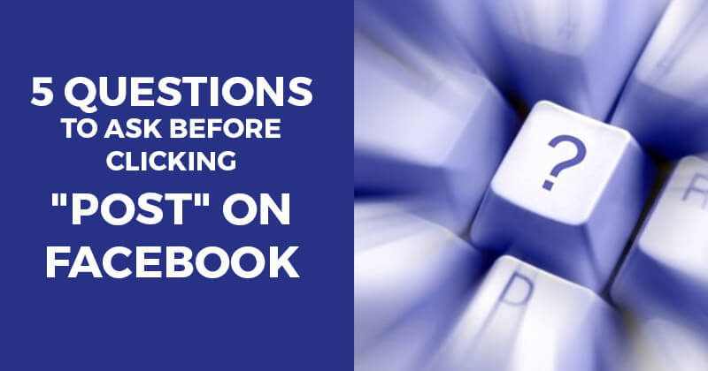 5_Questions_to_Ask_Before_Clicking_Post_on_Facebook