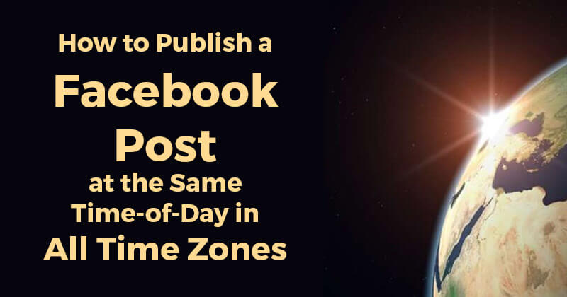 How_to_Publish_a_Facebook_Post_at_the_Same_Time-of-Day_in_All_Time_Zones
