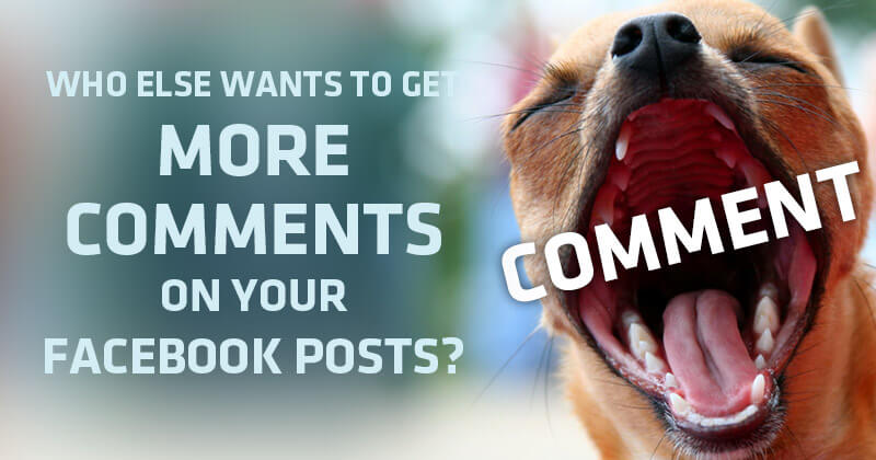 Who_Else_Wants_to_Get_More_Comments_on_Your_Facebook_Posts