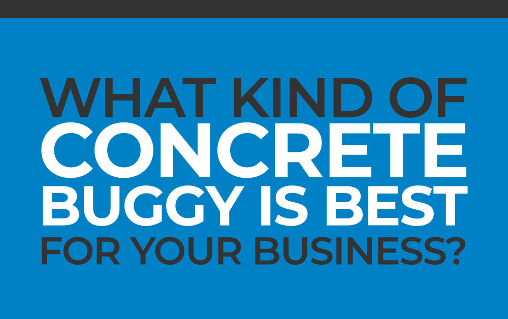 What Kind of Concrete Buggy is Best For Your Business?