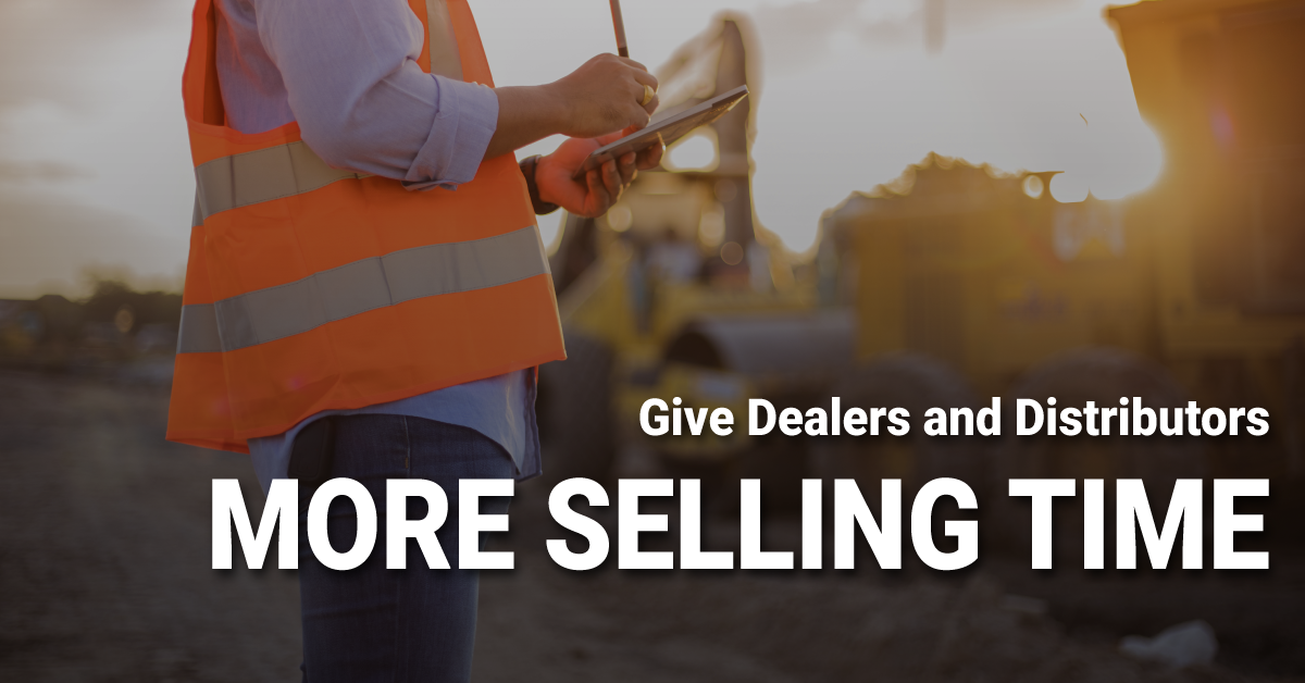 Give Dealers and Distributors More Selling Time