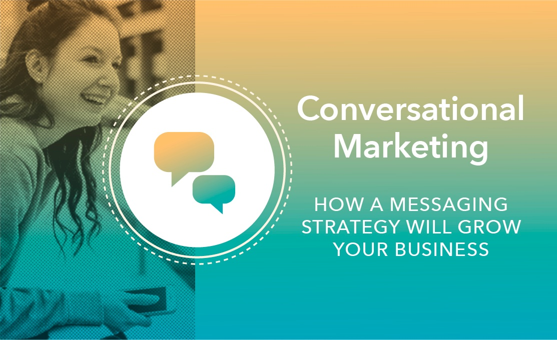 Conversational Marketing: How a Messaging Strategy Will Grow Your Business