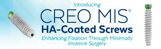 Introducing CREO MIS HA-Coated Screws. Enhancing fixation through minimally invasive surgery