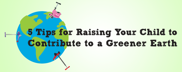 Raising your Child to Contribute to a Greener Earth