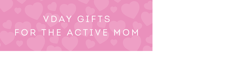 V-Day Gift Guide for the Active Mom