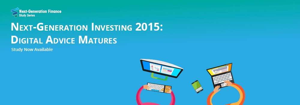 Next-Generation Investing 2015: Digital Advice Matures Now Available