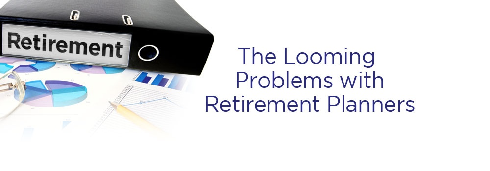 Whitepaper: The Looming Problems with Retirement Planners