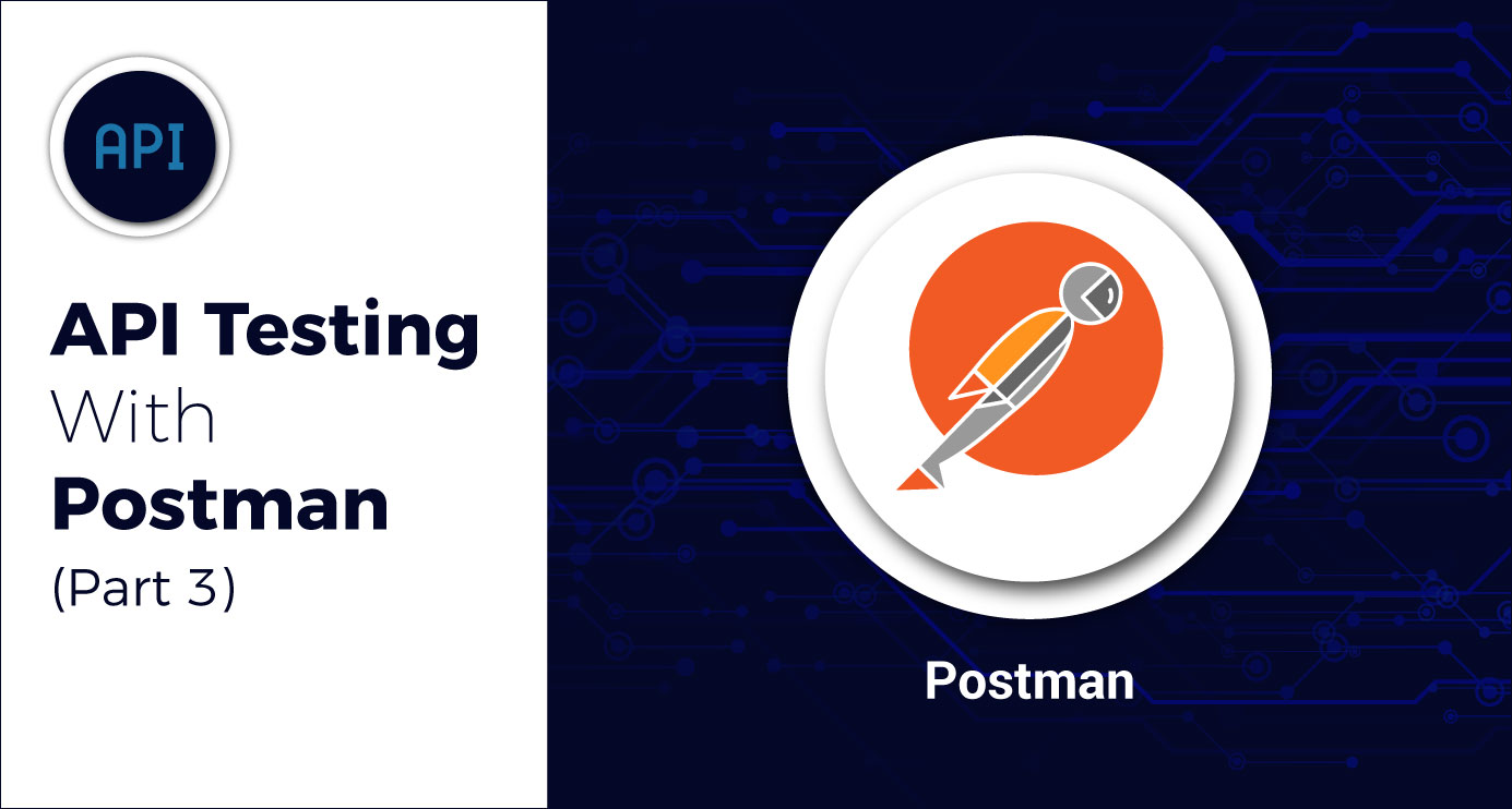 API Testing with Postman: Part 3