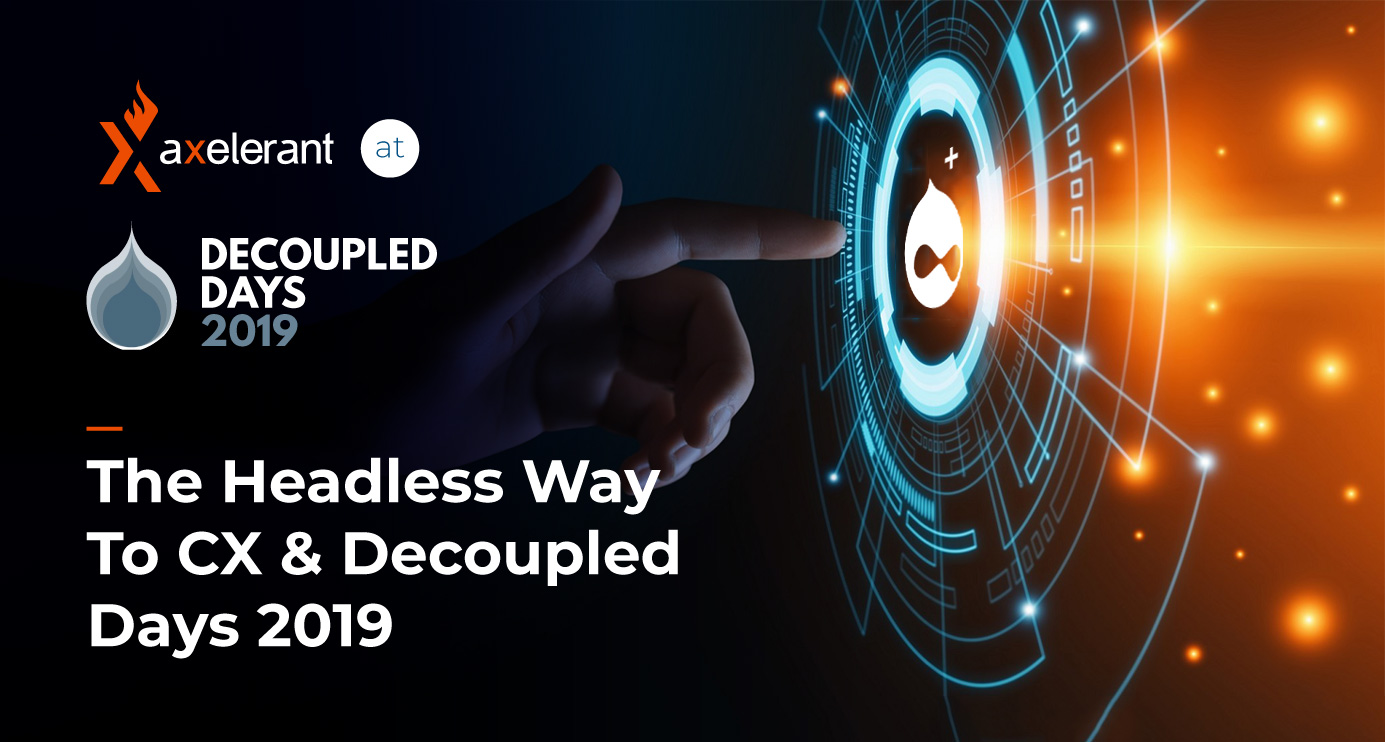 The Headless Way To CX & Decoupled Days 2019