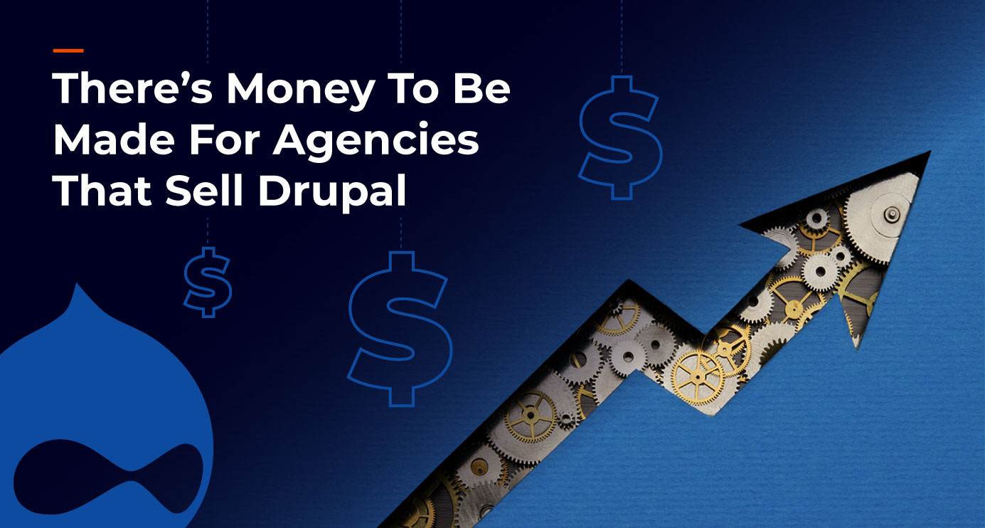There's-Money-To-Be-Made-For-Agencies-That-Sell-Drupal
