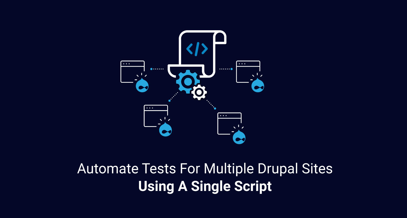 Automate-Tests-For-Multiple-Drupal-Sites-Using-A-Single-Script