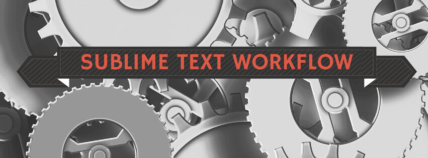 sublime-text-my-workflow-and-useful-resources.jpg