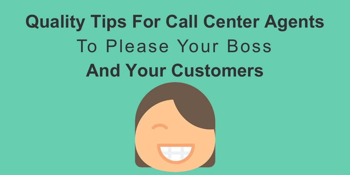 Quality Tips For Call Center Agents To Please Your Boss And Your ...