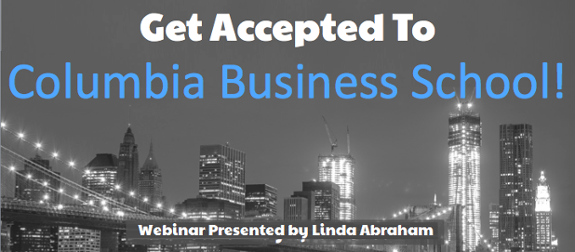 Watch our webinar and learn how to Get Accepted to Columbia Business School!