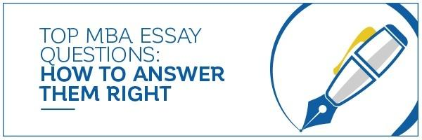 Top MBA Essay Questions: How to Answer them right!