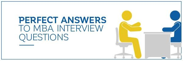 Perfect Answers to MBA Interview Questions - download your guide!
