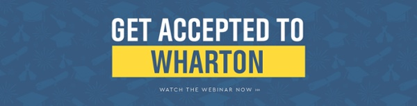 Get Accepted to Wharton! Watch the webinar >>