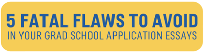 5 Fatal Flaws to Avoid in Your Grad School Application Essays