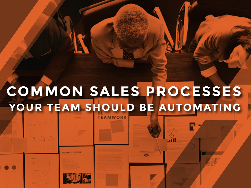 Common Sales Processes Your Team Should Be Automating