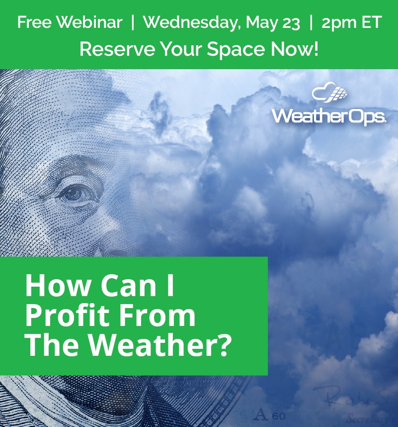 How can I profit from the weather? Join us for a free Webinar on Wednesday, May 23 at 2pm ET. Click here to reserve your space now!