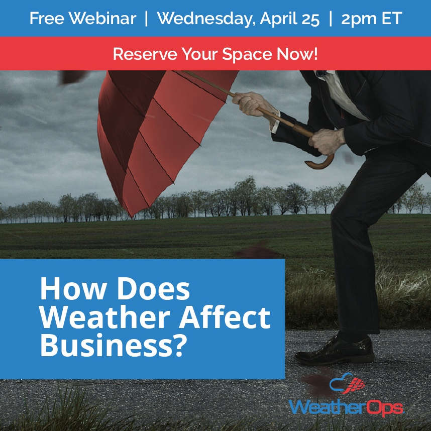 How does weather affect business? Join us for a free Webinar on Wednesday, April 25 at 2pm ET. Click here to reserve your space now!