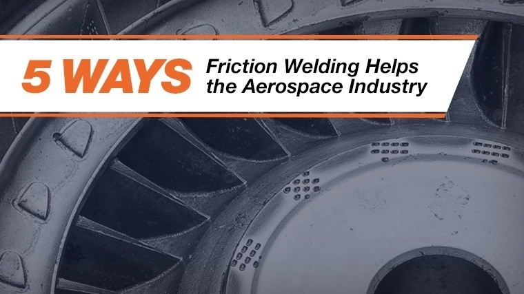 5 Ways Friction Welding Helps the Aerospace Industry