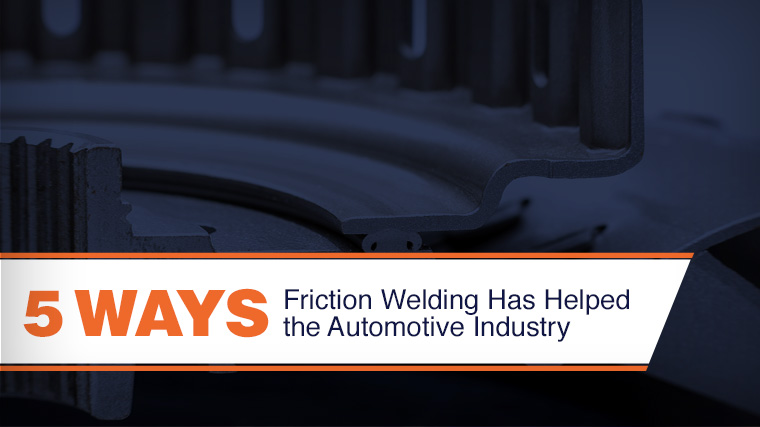 5 Ways Friction Welding Helps the Automotive Industry