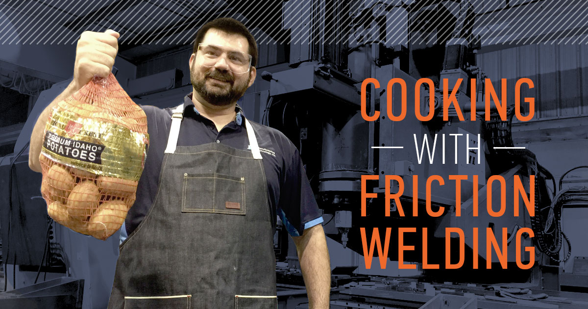 Cooking With Friction Welding