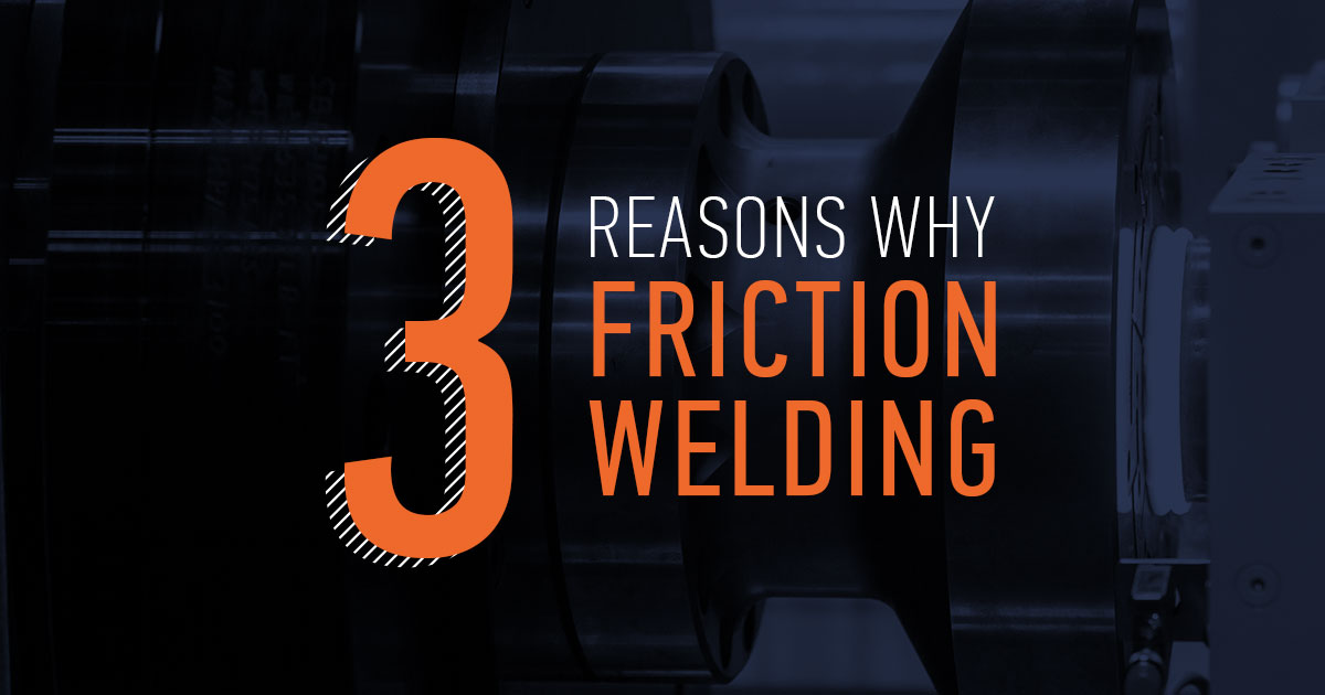 Why Friction Welding Over Other Processes