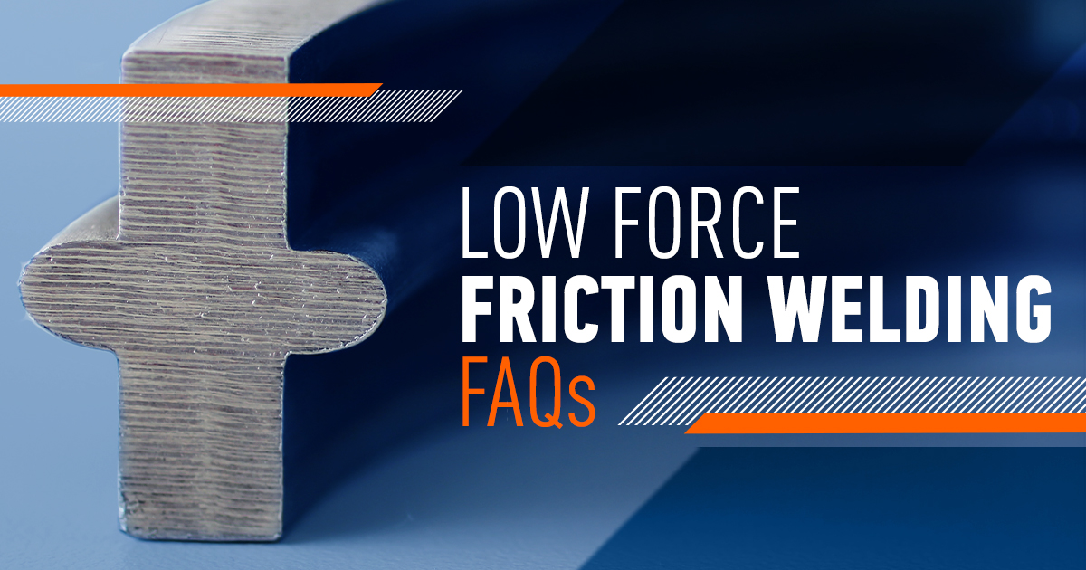 Low Force Friction Welding: FAQs
