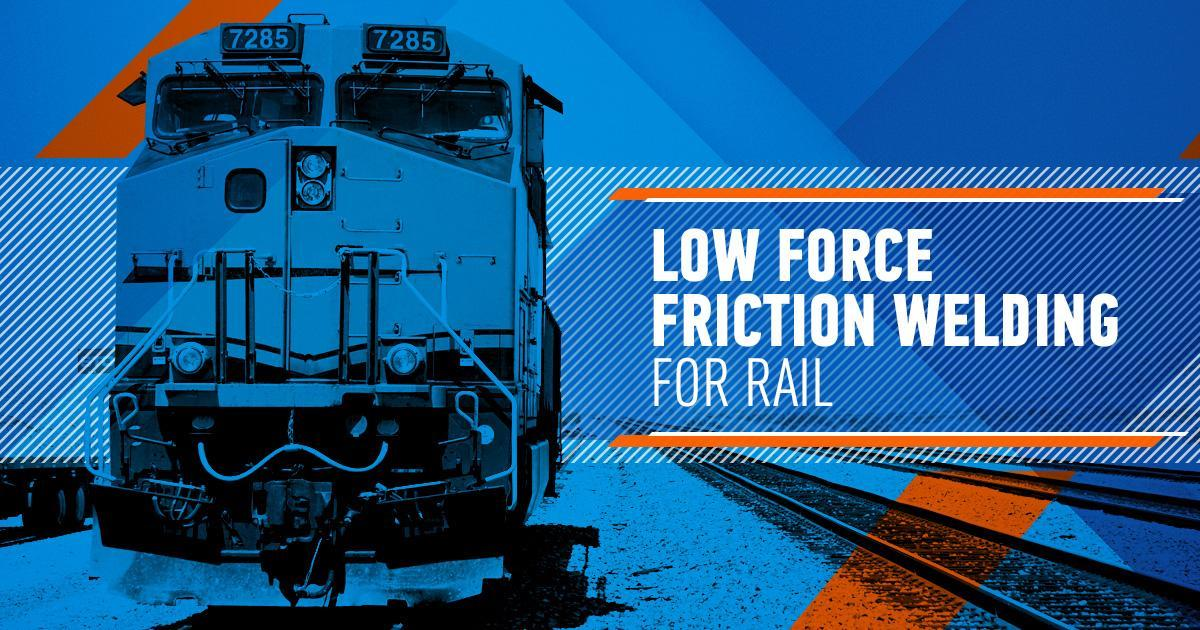 Low-Force Friction Welding: A Promising Solution for the Rail Industry