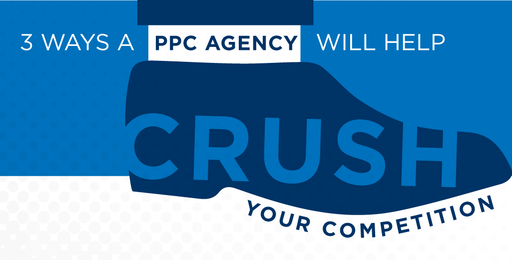 3-Ways-a-PPC-Agency-Will-Help-You-Crush-The-Competition.png