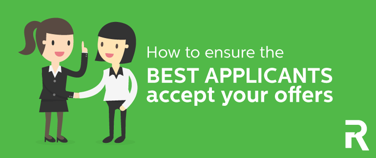 How to Ensure Your Best Applicants Accept Your Offers