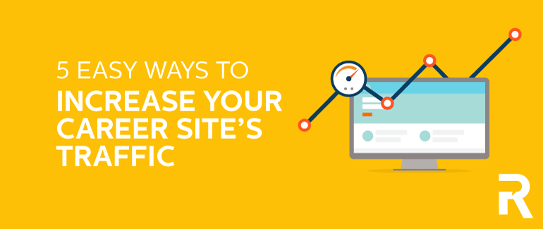 5 Easy Ways to Increase Your Career Site's Traffic