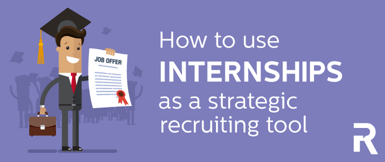 How to Use Internships as a Strategic Recruiting Tool