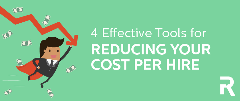 4 Effective Tools for Reducing Your Cost Per Hire