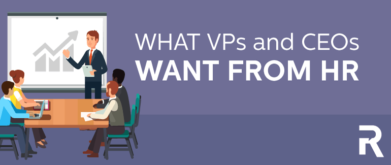 What VPs and CEOs Want from HR