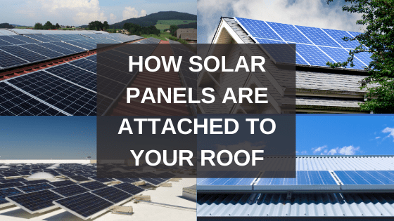 How Solar Panels Are Attached To Your Roof