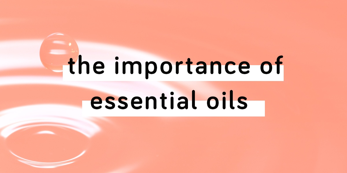 The Importance Of Essential Oils