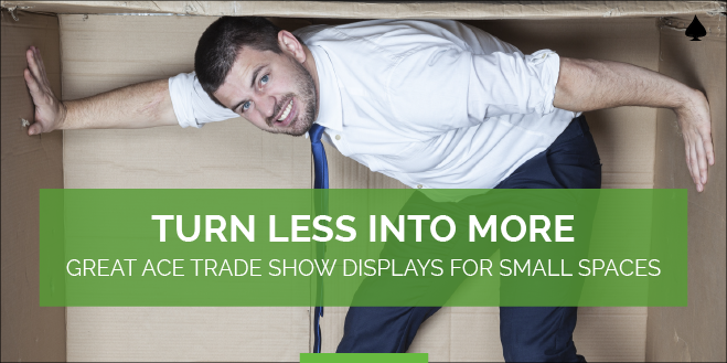 Turn Less Into More: Great Ace Trade Show Displays for Small Spaces